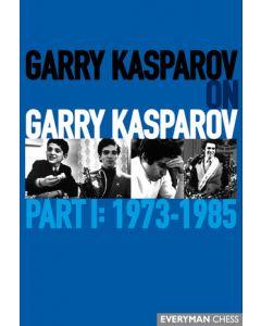 Garry Kasparov on Garry Kasparov Part I: 1973-1985