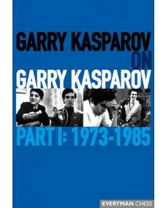 Garry Kasparov on Garry Kasparov Part I: 1973-1985